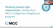 On August 11, MCC hosted a webinar to share the joys and challenges of building relationships and working toward reconciliation with our Indigenous neighbours 1:01:32